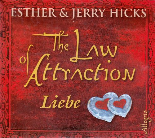 Esther & Jerry Hicks: The Law of Attraction - Liebe *** Hörbuch ***